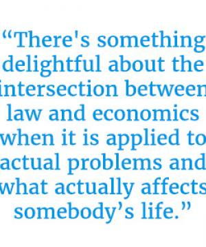 "Quote that reads ""There's something delightful about the intersection between law and economics when it is applied to actual problems and what actually affects somebody's life."""