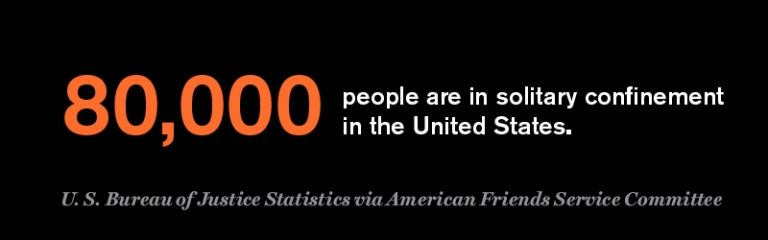 80,000 people are in solitary confinement in the United States.